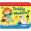 Julia Donaldson Toddle Waddle (Board Book)