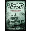 D-Day To Victory - The Diaries Of A British Tank Commander