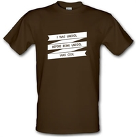 I Was Uncool Before Being Uncool Was Cool male t-shirt.