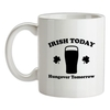 Novelty T-Shirts Irish Today Hungover Tomorrow female t-shirt.